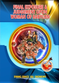 Cover - Final Exposure and Judgement upon Woman of Babylon by Uju Grace Okoronkwo